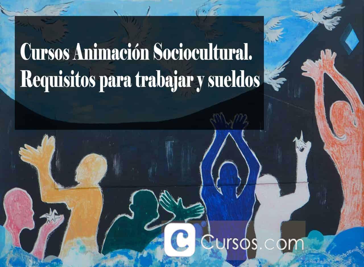 Cursos Animación Sociocultural. Requisitos para trabajar y sueldos