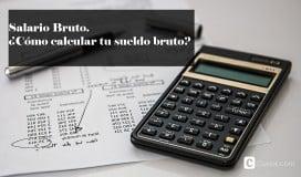 Salario Bruto. ¿Cómo calcular tu sueldo bruto?