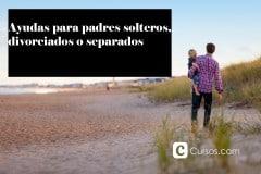 ¿Qué ayudas hay para padres solteros, divorciados o separados?